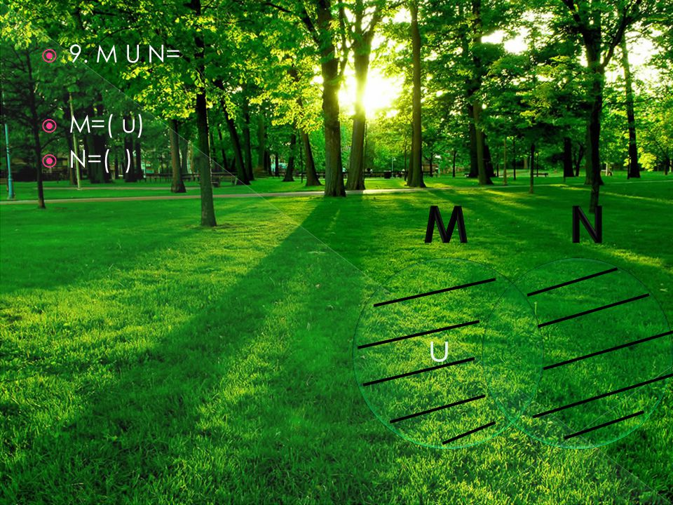 9. M U N=  M=( u)  N=( ) u