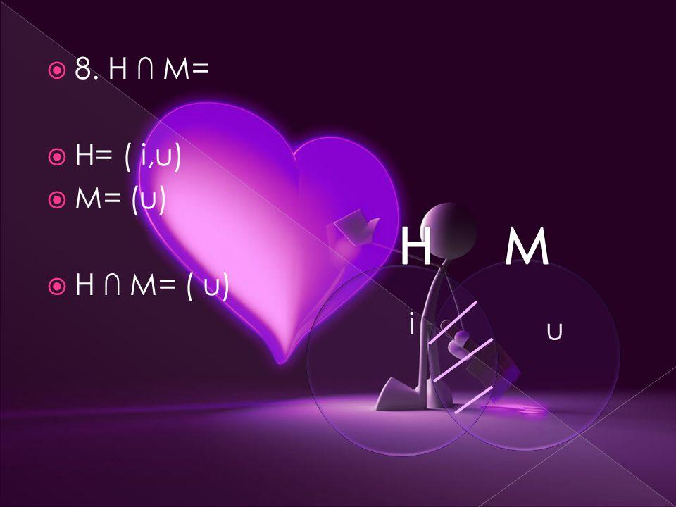  8. H ∩ M=  H= ( i,u)  M= (u)  H ∩ M= ( u) i u