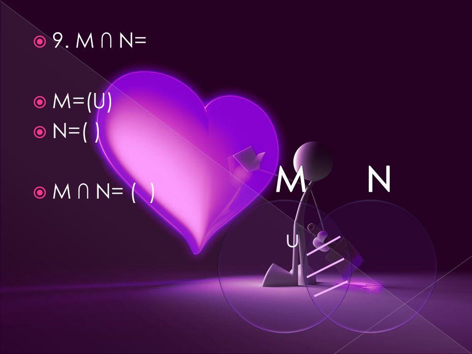  9. M ∩ N=  M=(U)  N=( )  M ∩ N= ( ) u
