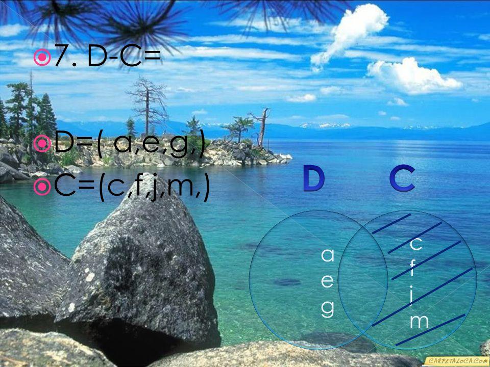  7. D-C=  D=( a,e,g,)  C=(c,f,j,m,) aegaeg cfjmcfjm