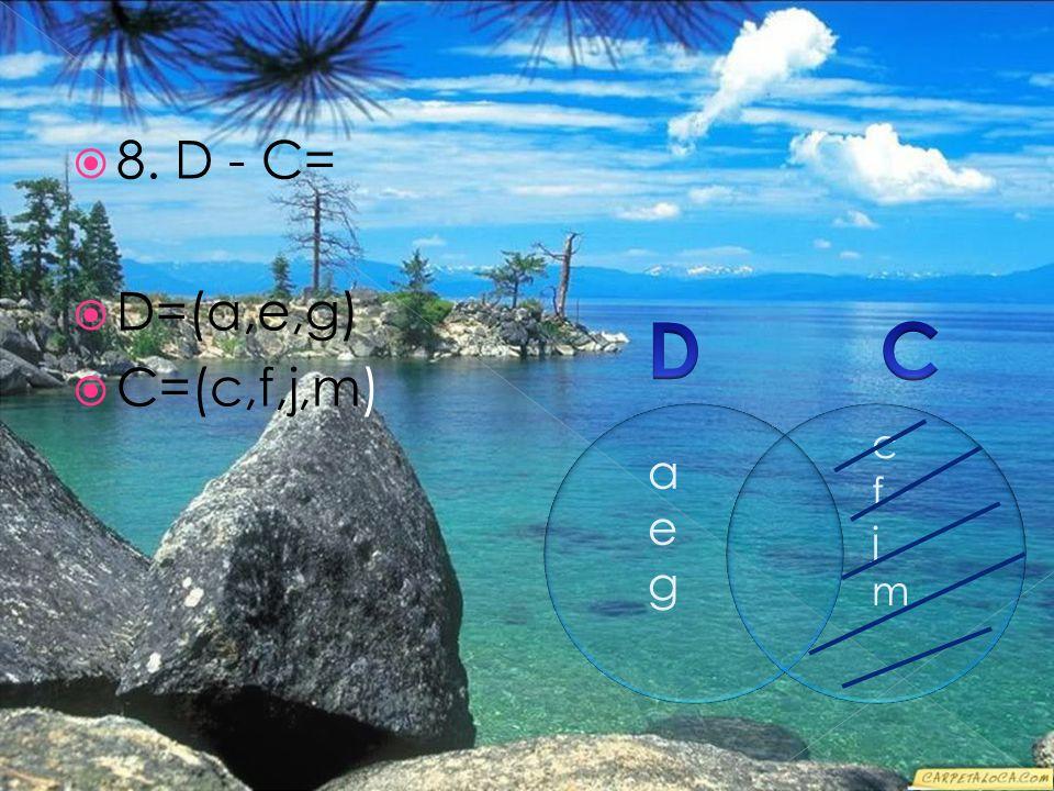  8. D - C=  D=(a,e,g)  C=(c,f,j,m) aegaeg cfjmcfjm