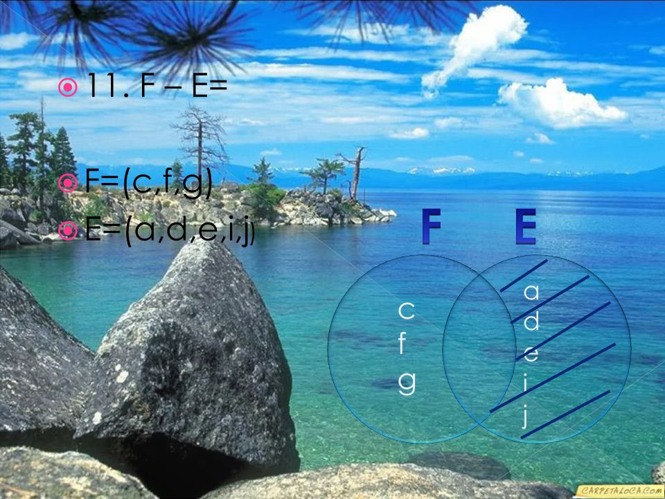  11. F – E=  F=(c,f,g)  E=(a,d,e,i,j ) cfgcfg adeijadeij