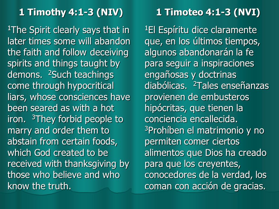 1 Timothy 4:1-3 (NIV) 1 The Spirit clearly says that in later times some will abandon the faith and follow deceiving spirits and things taught by demons.
