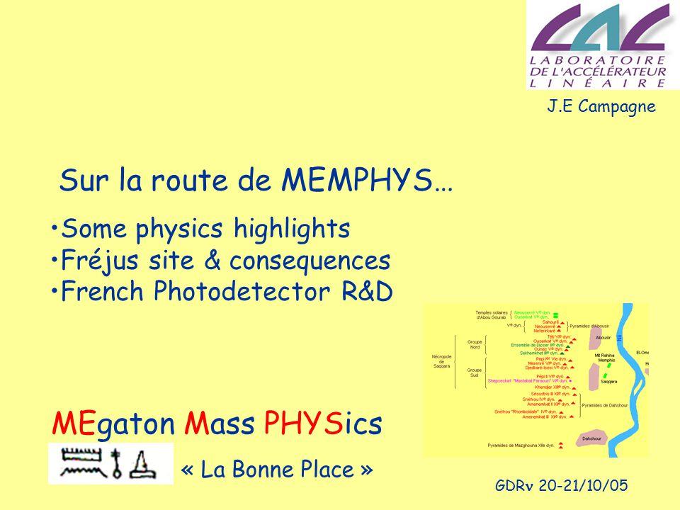 GDR 20-21/10/05 Sur la route de MEMPHYS… Some physics highlights Fréjus site & consequences French Photodetector R&D J.E Campagne MEgaton Mass PHYSics « La Bonne Place »
