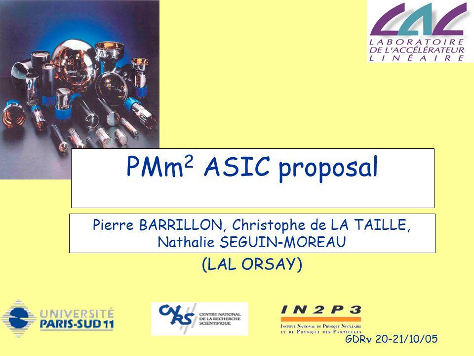 GDR 20-21/10/05 PMm 2 ASIC proposal Pierre BARRILLON, Christophe de LA TAILLE, Nathalie SEGUIN-MOREAU (LAL ORSAY)