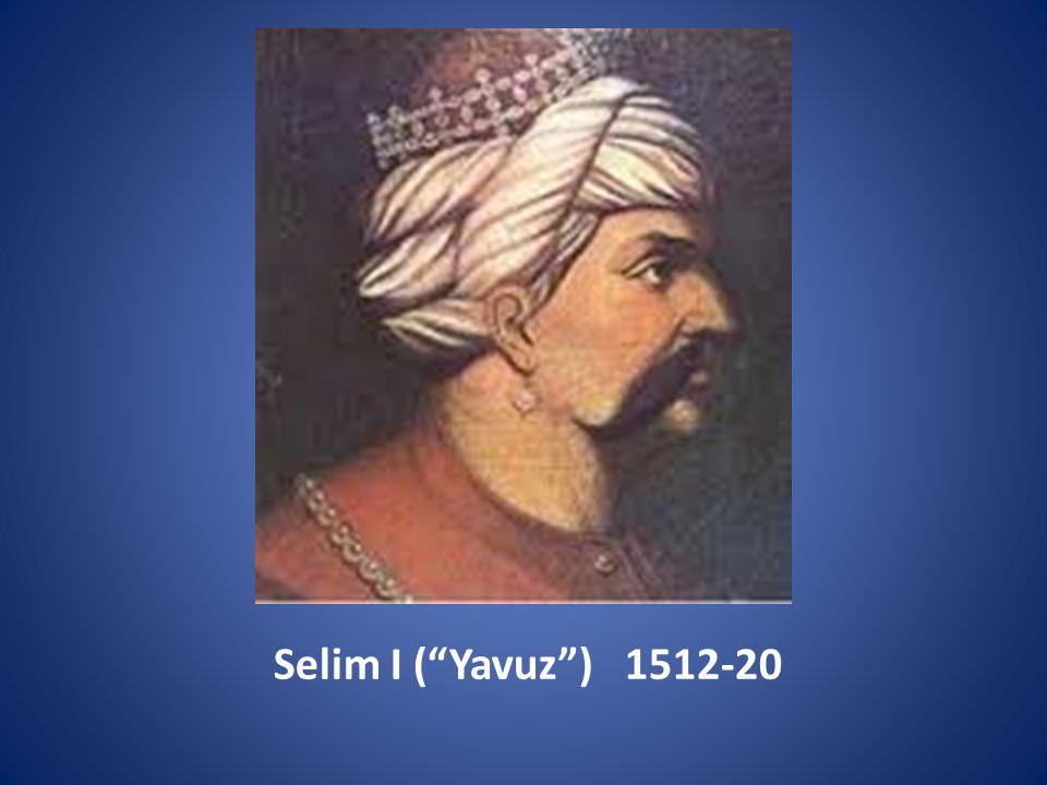 Selim I ( Yavuz ) 1512-20