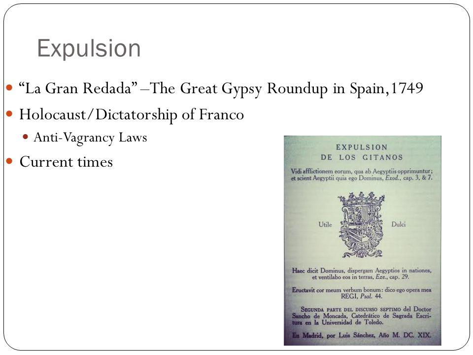 Expulsion La Gran Redada –The Great Gypsy Roundup in Spain,1749 Holocaust/Dictatorship of Franco Anti-Vagrancy Laws Current times
