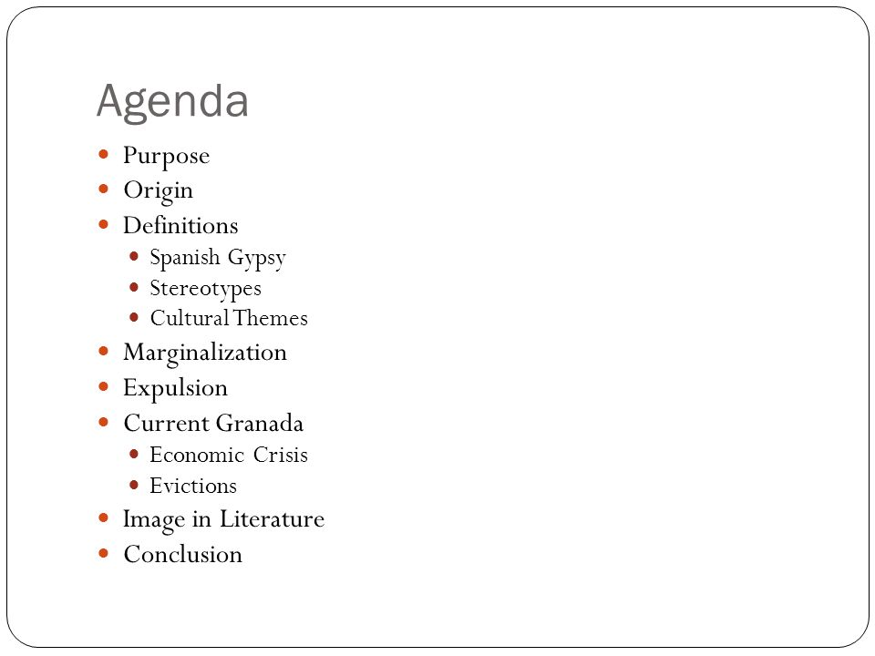 Agenda Purpose Origin Definitions Spanish Gypsy Stereotypes Cultural Themes Marginalization Expulsion Current Granada Economic Crisis Evictions Image in Literature Conclusion
