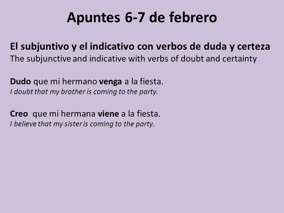 Apuntes 6-7 de febrero El subjuntivo y el indicativo con verbos de duda y certeza The subjunctive and indicative with verbs of doubt and certainty Dud