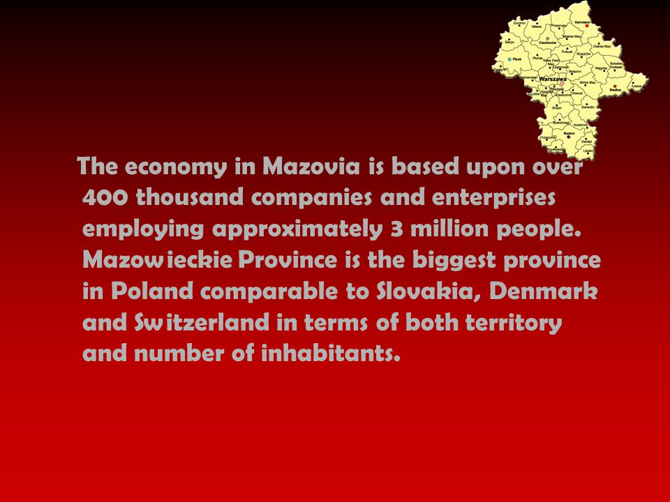 The economy in Mazovia is based upon over 400 thousand companies and enterprises employing approximately 3 million people.