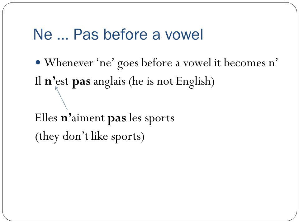 Ne ---pas When you remove ne---pas, the sentence becomes positive Elles ne sont pas anglaises (they are not English) Elles ne sont pas anglaises (they are English)