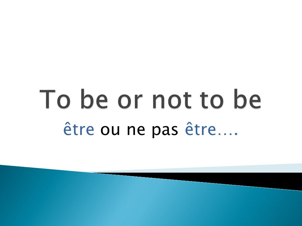 être ou ne pas être….