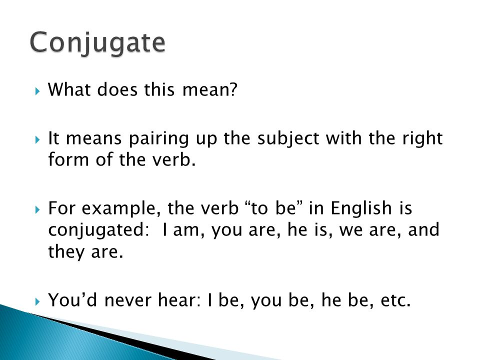" What does this mean?  It means pairing up the subject with the right form of the verb.  For example, the verb ""to be"" in English is conjugated: I"