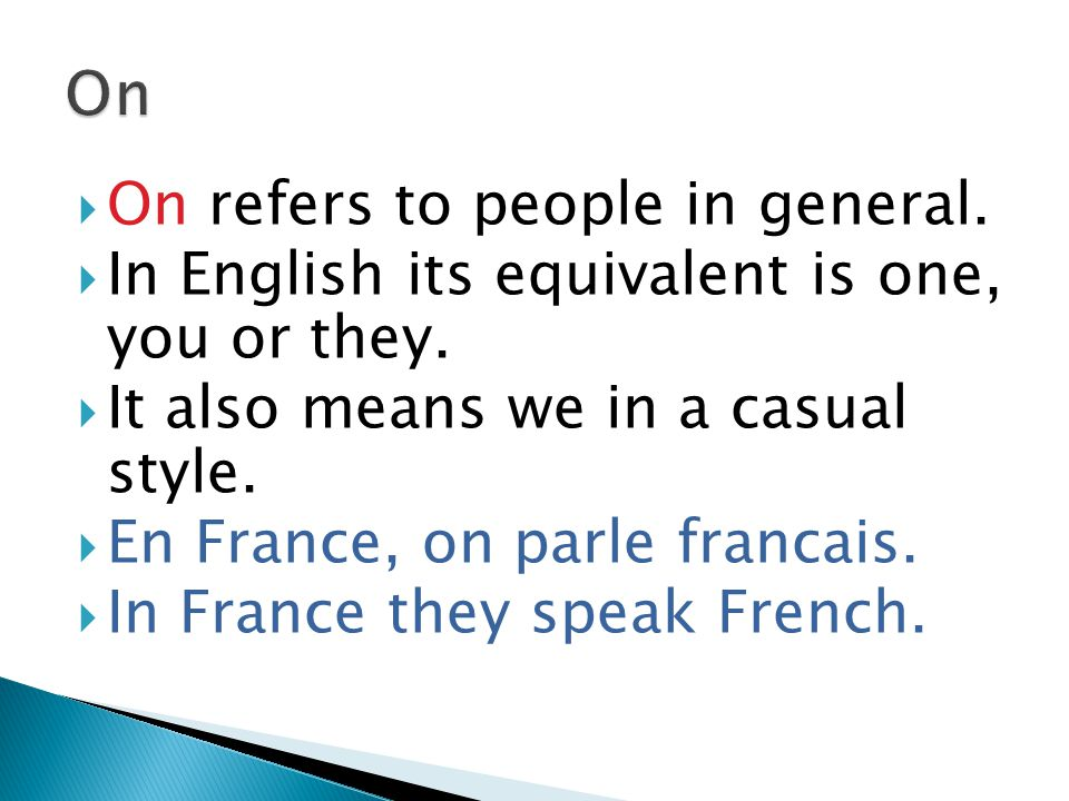 On refers to people in general.  In English its equivalent is one, you or they.  It also means we in a casual style.  En France, on parle francai