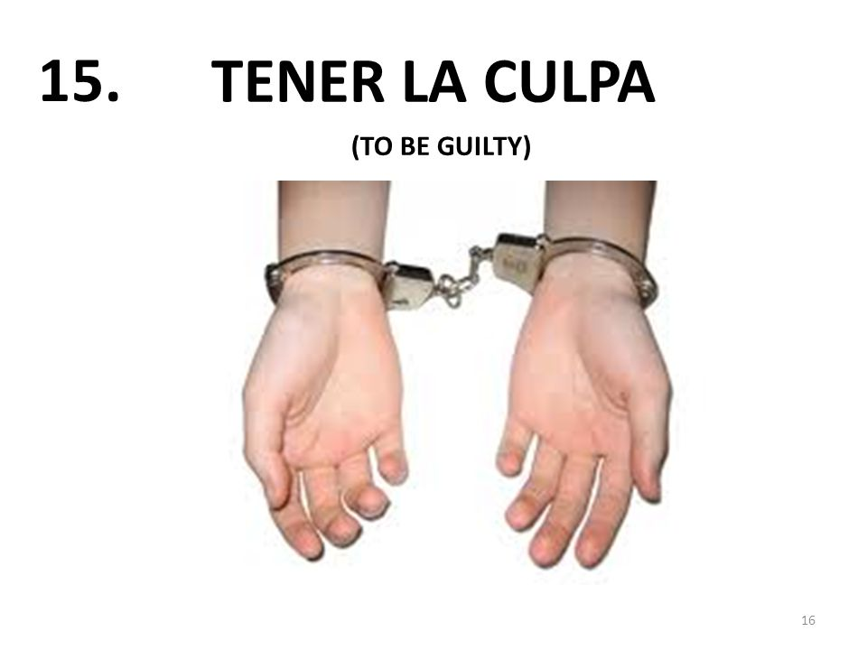 TENER LA CULPA 16 15. (TO BE GUILTY)