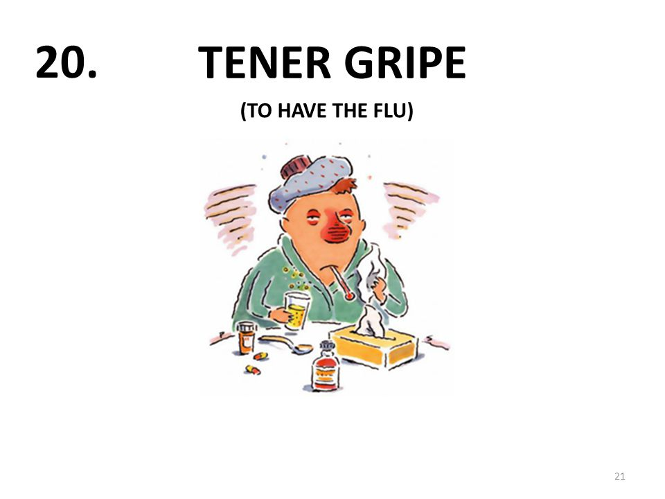 TENER GRIPE 21 20. (TO HAVE THE FLU)