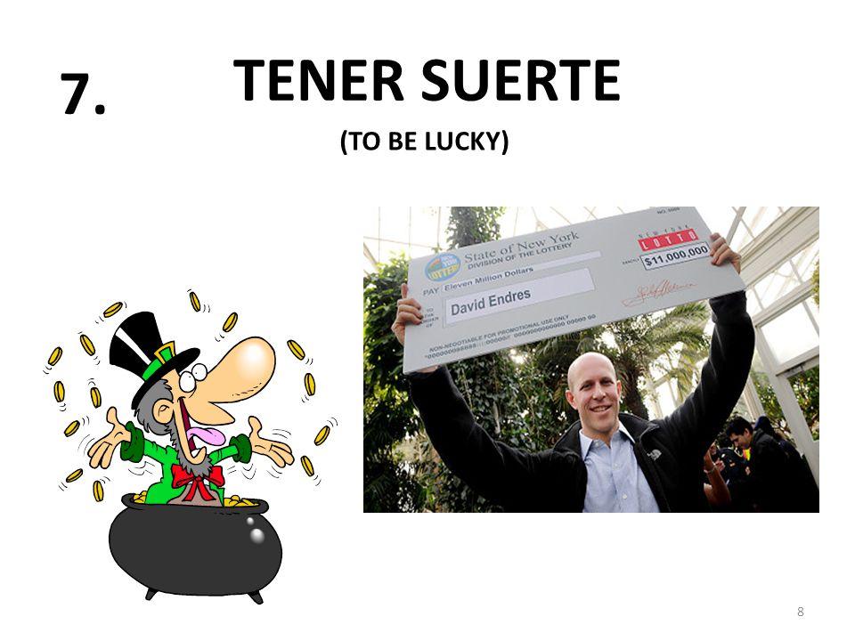 TENER SUERTE 8 7. (TO BE LUCKY)