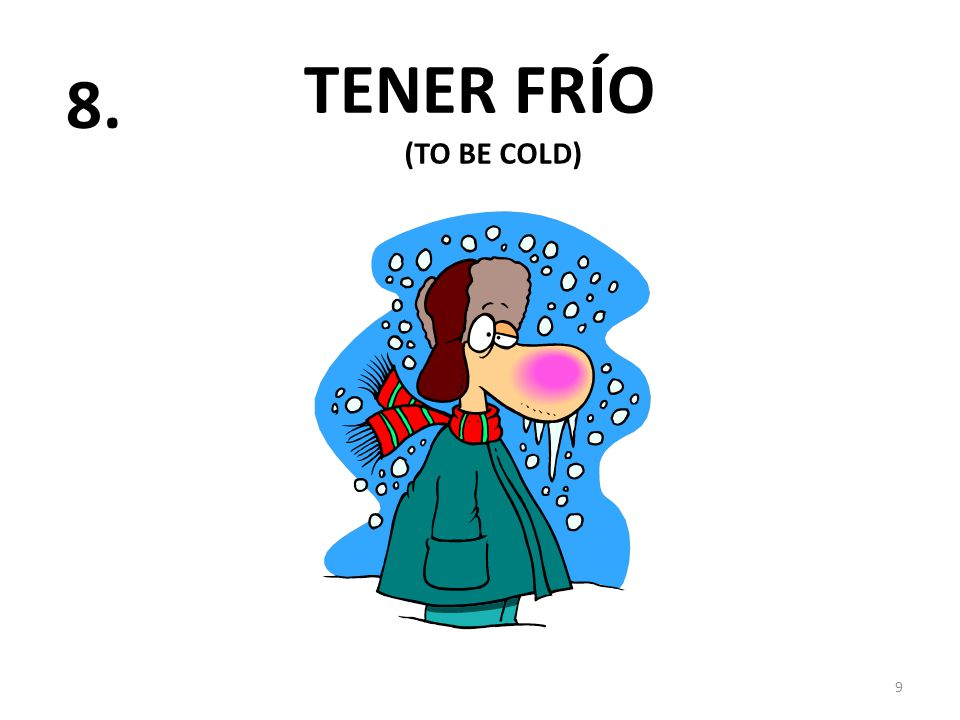 TENER FRÍO 9 8. (TO BE COLD)