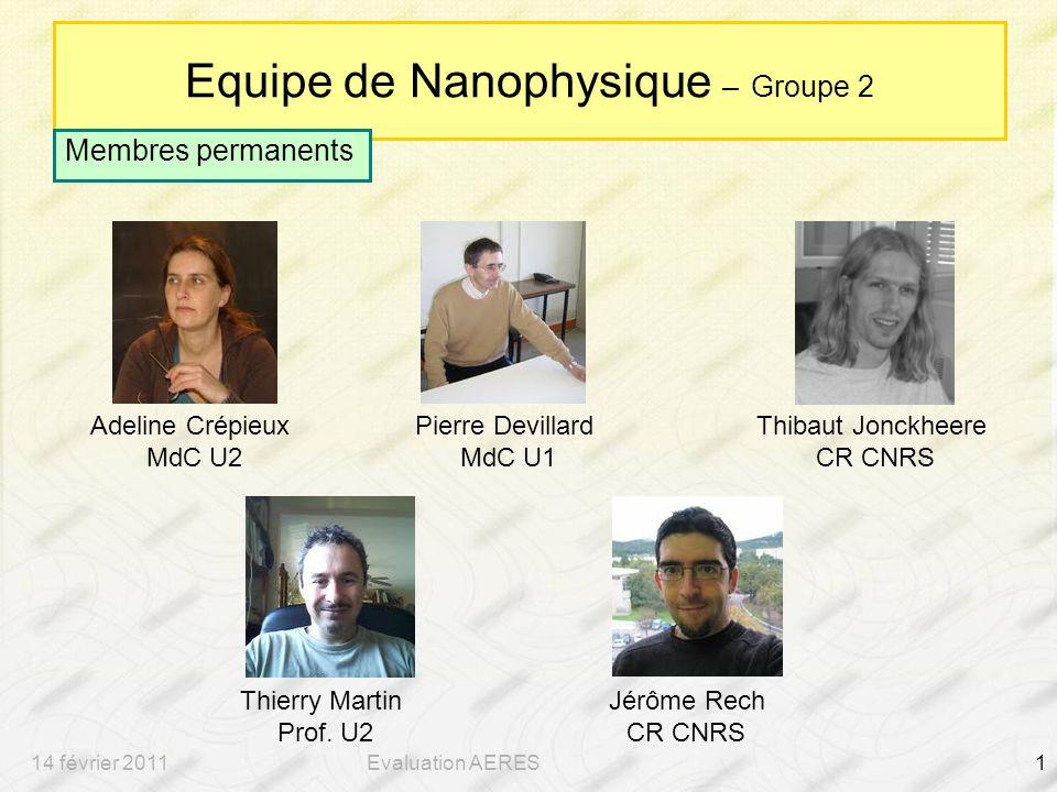 14 février 2011Evaluation AERES1 Equipe de Nanophysique – Groupe 2 Membres permanents Adeline Crépieux MdC U2 Pierre Devillard MdC U1 Thibaut Jonckheere CR CNRS Thierry Martin Prof.