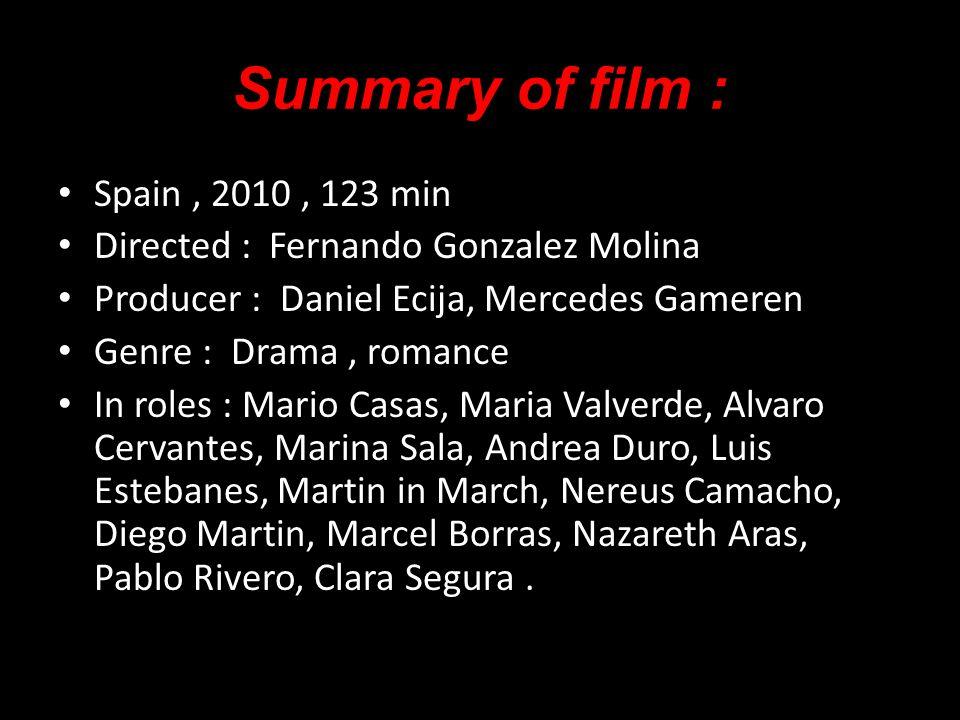 Spain, 2010, 123 min Directed : Fernando Gonzalez Molina Producer : Daniel Ecija, Mercedes Gameren Genre : Drama, romance In roles : Mario Casas, Mari