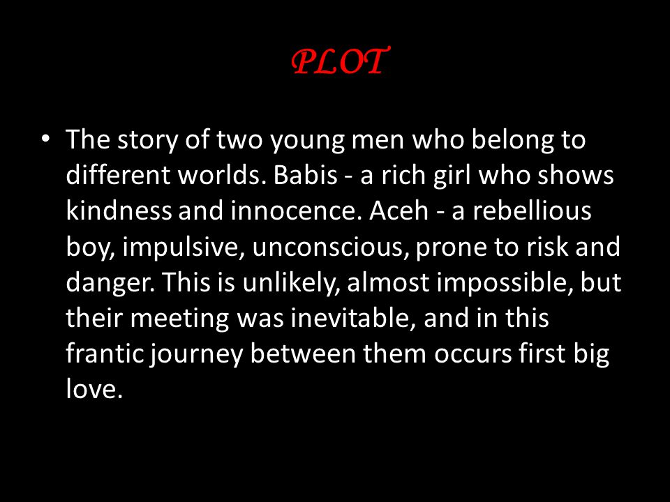 PLOT The story of two young men who belong to different worlds.