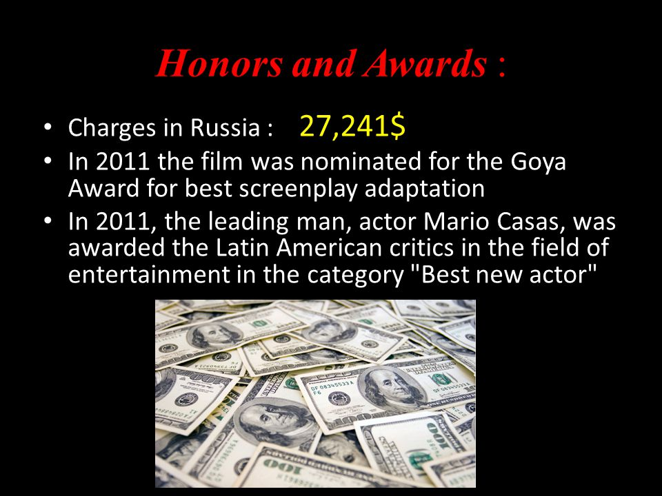 Charges in Russia : 27,241$ In 2011 the film was nominated for the Goya Award for best screenplay adaptation In 2011, the leading man, actor Mario Cas