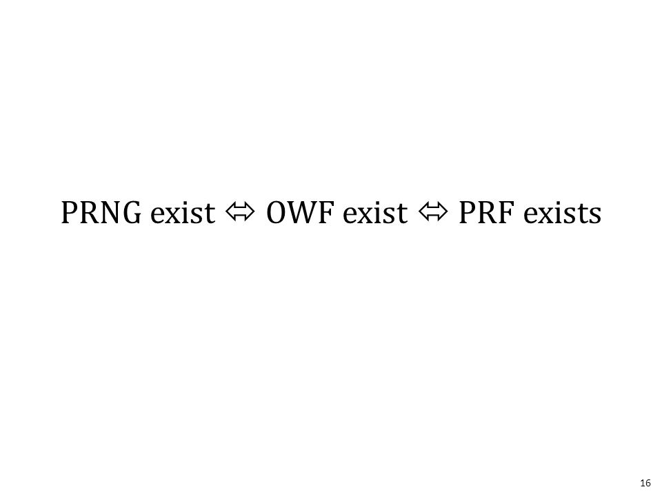 16 PRNG exist  OWF exist  PRF exists