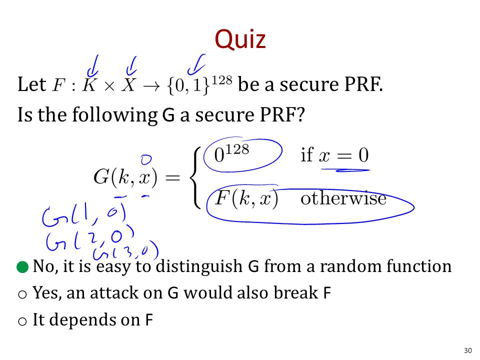 Quiz Let be a secure PRF. Is the following G a secure PRF.