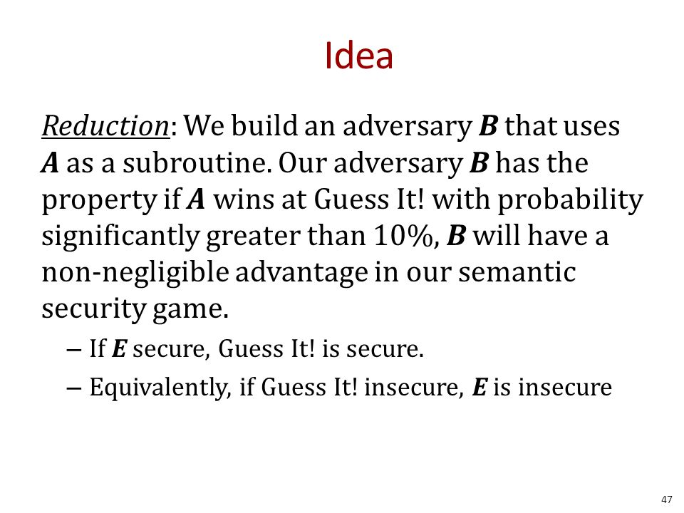 Idea Reduction: We build an adversary B that uses A as a subroutine.