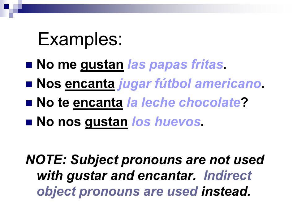 Examples: No me gustan las papas fritas. Nos encanta jugar fútbol americano.