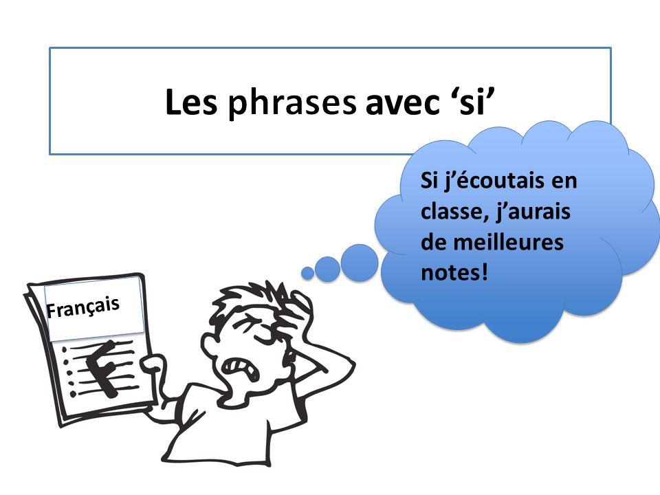 Si j'écoutais en classe, j'aurais de meilleures notes! Français