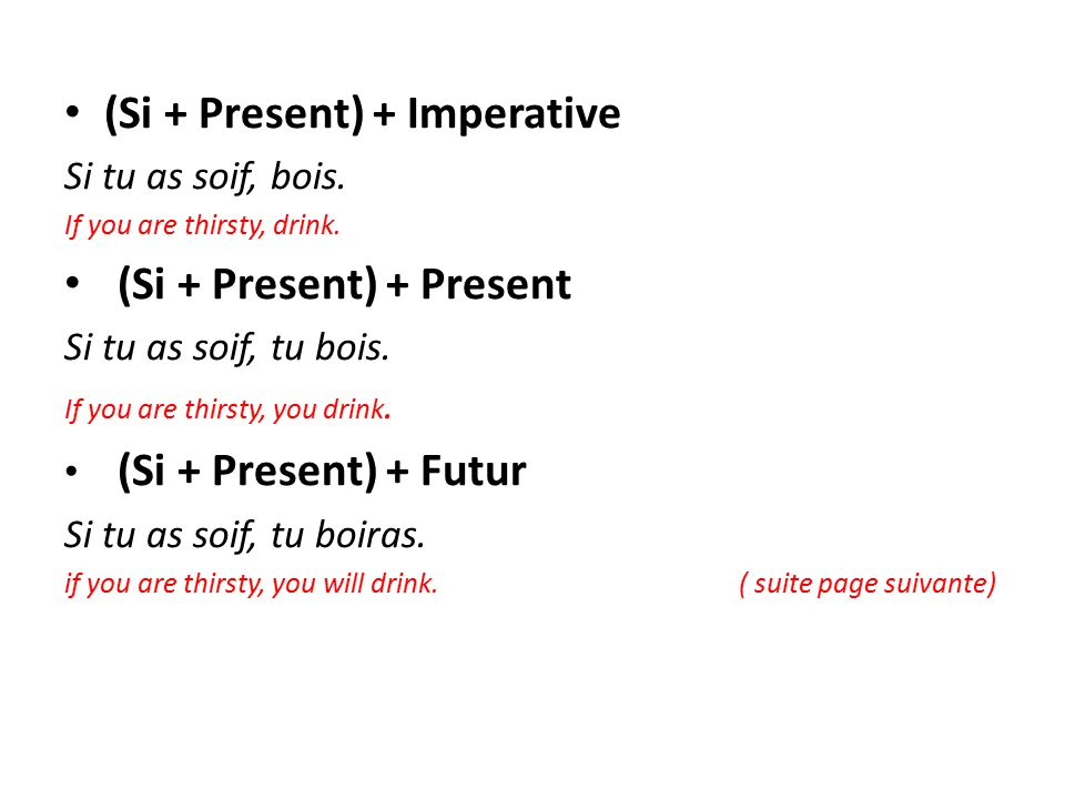 (Si + Present) + Imperative Si tu as soif, bois. If you are thirsty, drink.