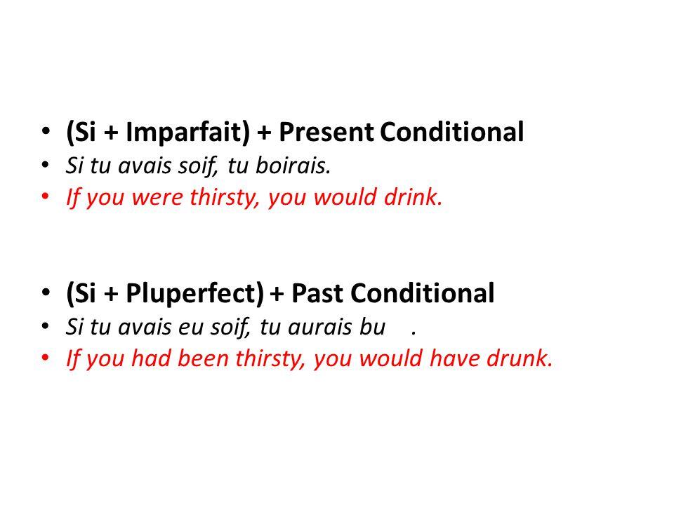 (Si + Imparfait) + Present Conditional Si tu avais soif, tu boirais.