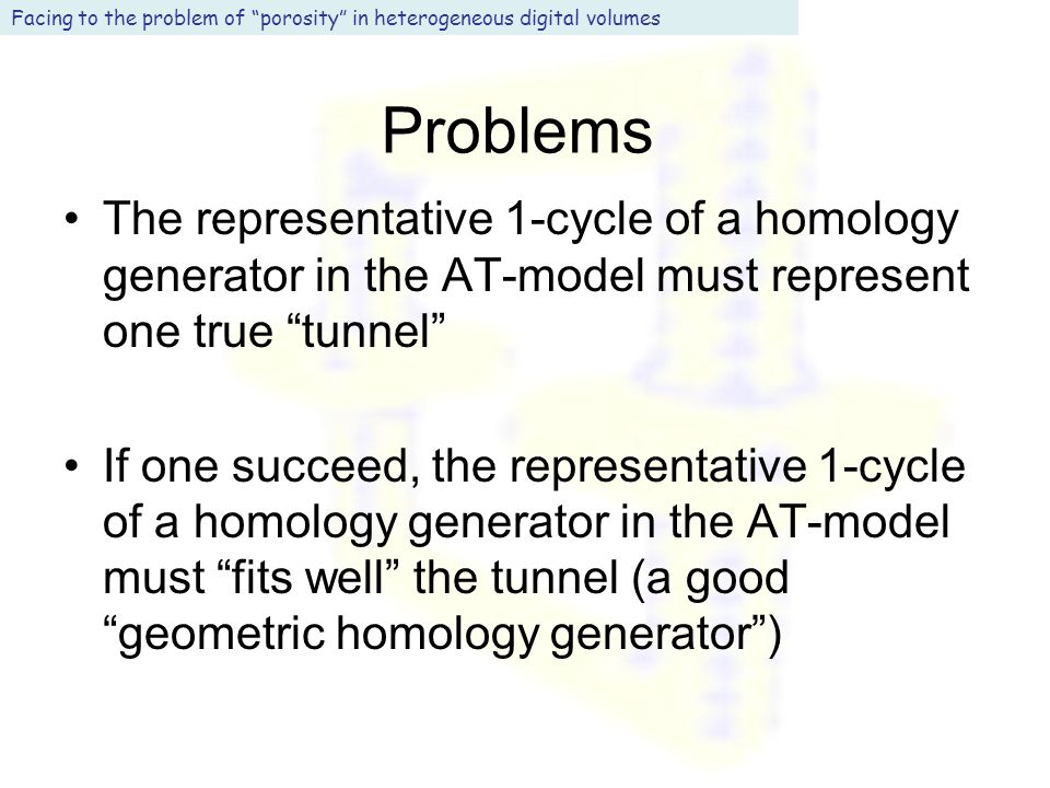 "Problems Facing to the problem of ""porosity"" in heterogeneous digital volumes The representative 1-cycle of a homology generator in the AT-model must"