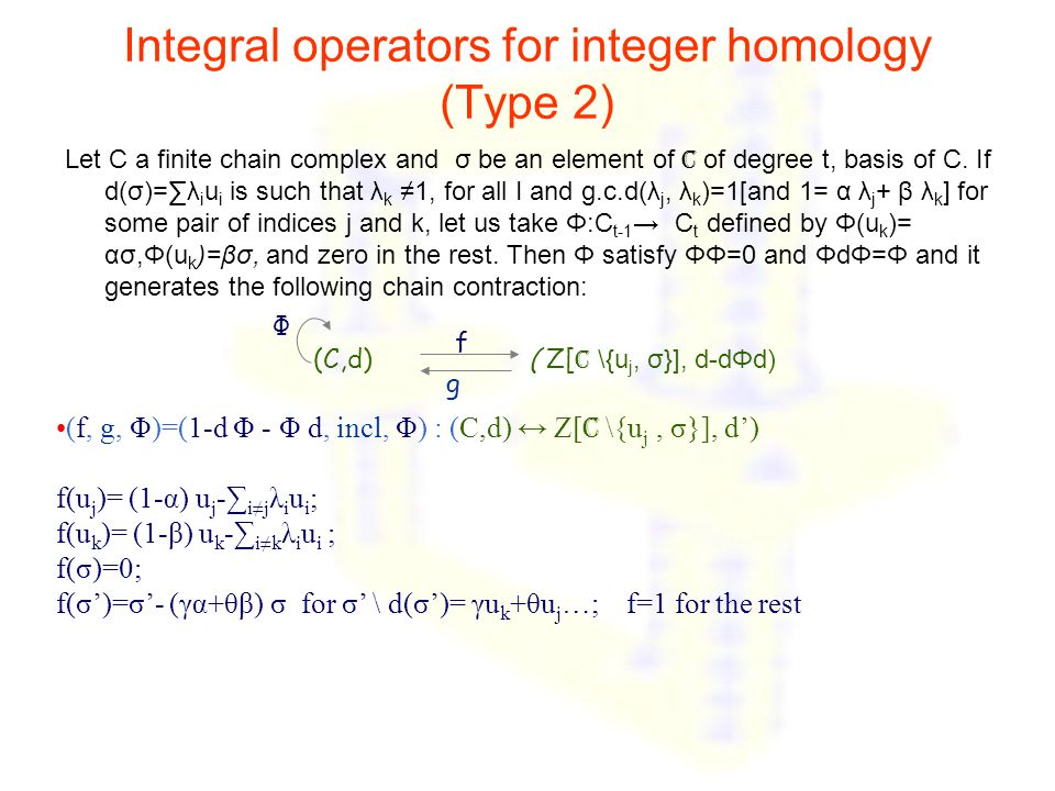 Integral operators for integer homology (Type 2) Let C a finite chain complex and σ be an element of C of degree t, basis of C. If d(σ)=∑λ i u i is su