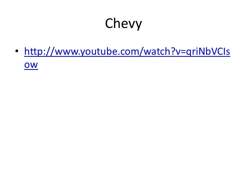 Chevy http://www.youtube.com/watch v=qriNbVCIs ow http://www.youtube.com/watch v=qriNbVCIs ow