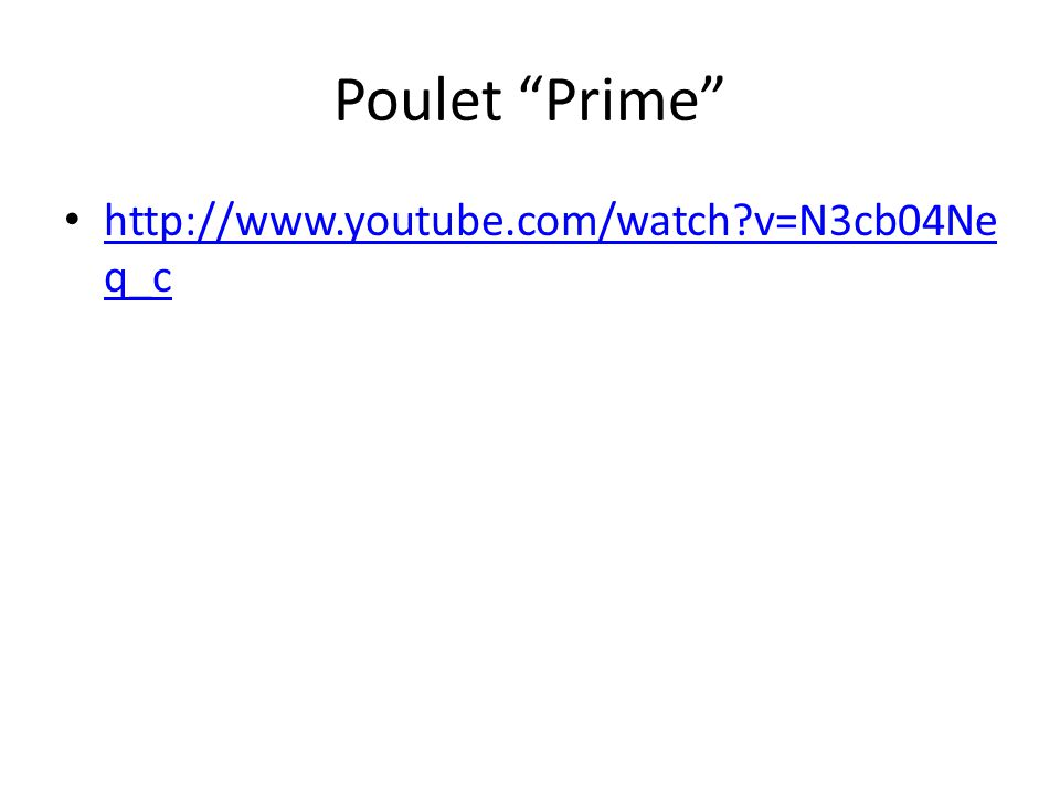 Poulet Prime http://www.youtube.com/watch v=N3cb04Ne q_c http://www.youtube.com/watch v=N3cb04Ne q_c