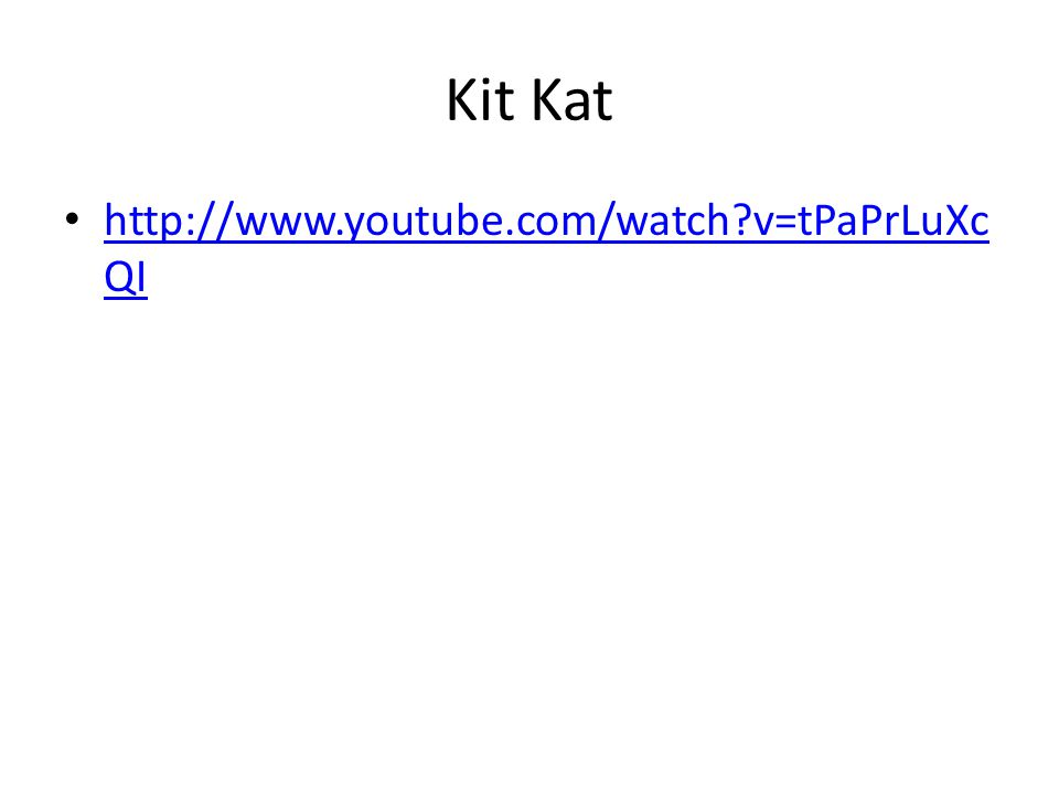 Kit Kat http://www.youtube.com/watch v=tPaPrLuXc QI http://www.youtube.com/watch v=tPaPrLuXc QI
