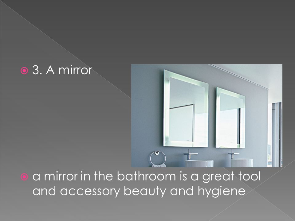  3. A mirror  a mirror in the bathroom is a great tool and accessory beauty and hygiene
