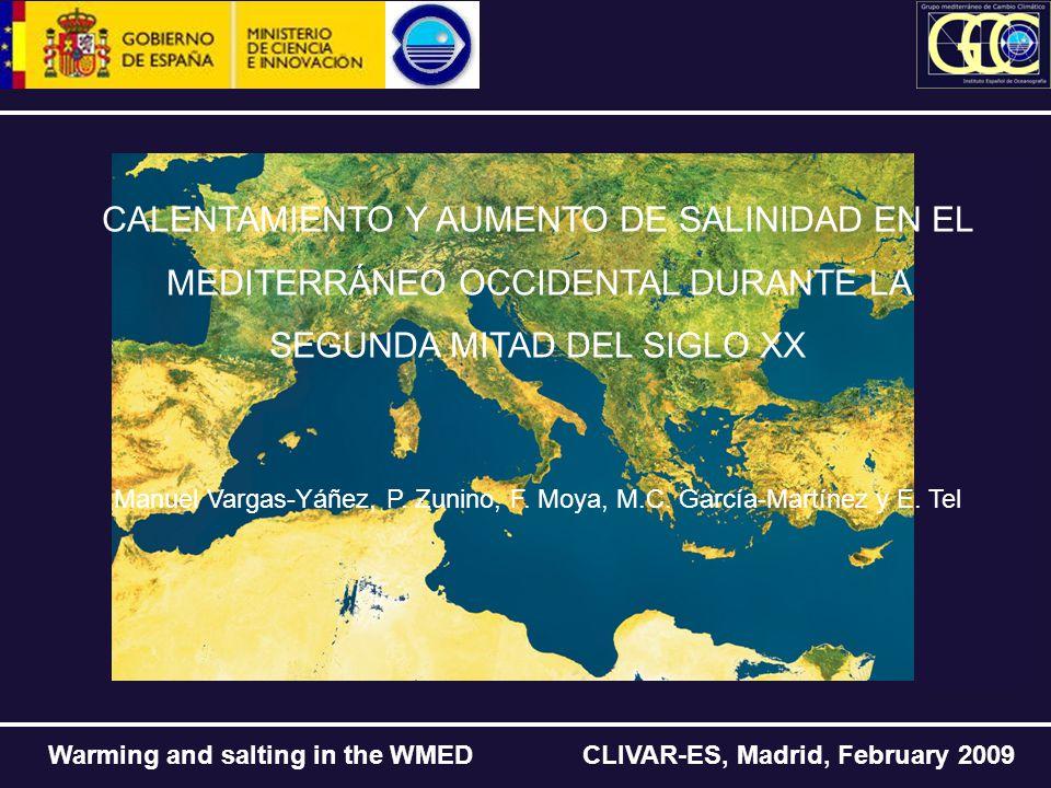 Warming and salting in the WMED CLIVAR-ES, Madrid, February 2009 CALENTAMIENTO Y AUMENTO DE SALINIDAD EN EL MEDITERRÁNEO OCCIDENTAL DURANTE LA SEGUNDA MITAD DEL SIGLO XX Manuel Vargas-Yáñez, P.