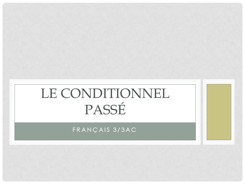 FRANÇAIS 3/3AC LE CONDITIONNEL PASSÉ