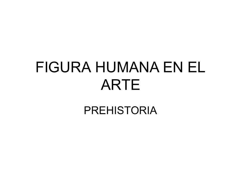 FIGURA HUMANA EN EL ARTE PREHISTORIA