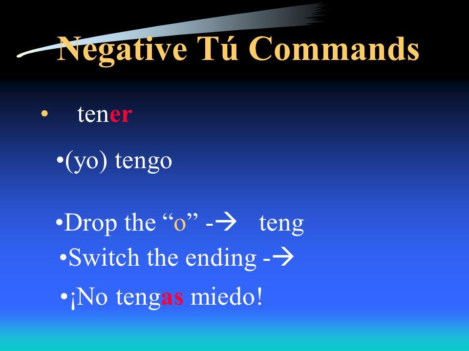 Negative Tú Commands escribir (Yo) escribo Drop the o  escrib Switch the ending ¡No escribas malas palabras!