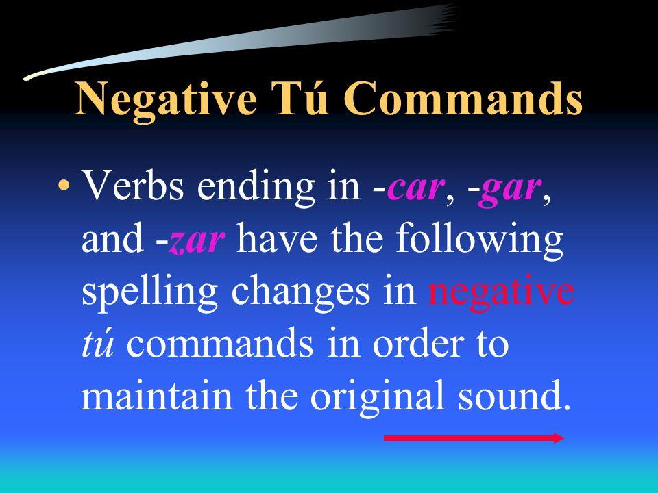 Negative Tú Commands tener (yo) tengo Drop the o -  teng Switch the ending -  ¡No tengas miedo!