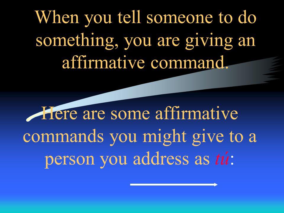 Affirmative and Negative Informal Commands (Mandatos en la forma de tú Afirmativos y negativos)