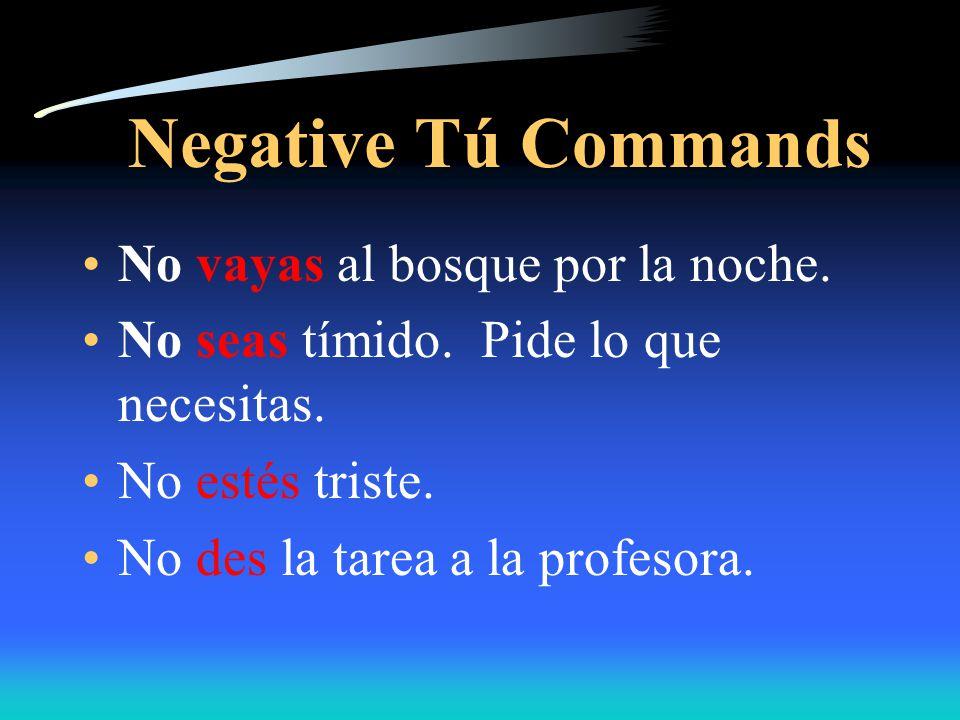 Negative Tú Commands Some verbs, such as ir, estar, dar and ser, have irregular negative tú command forms.