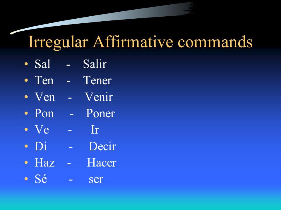 Affirmative Commands Certain verbs, like salir, tener, venir, poner, ir, decir hacer, and ser, have irregular command forms.