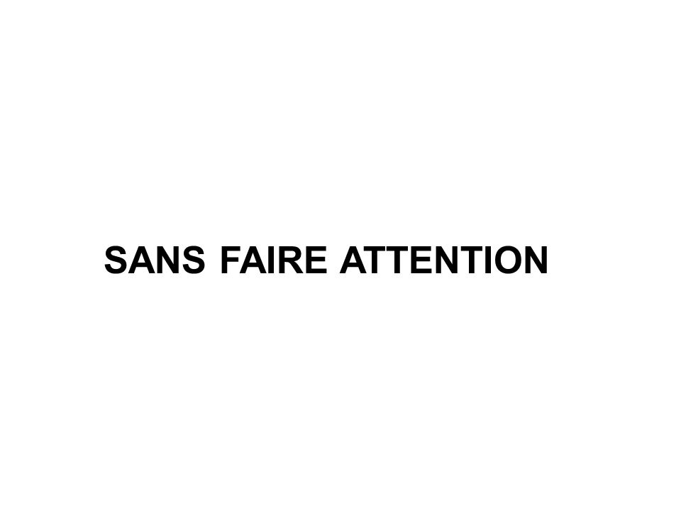 SANS FAIRE ATTENTION