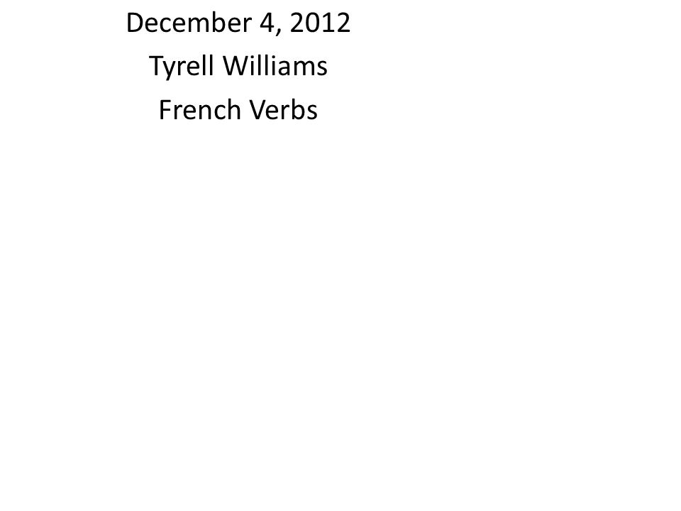 December 4, 2012 Tyrell Williams French Verbs