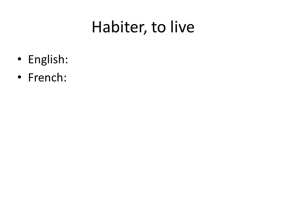 Habiter, to live English: French:
